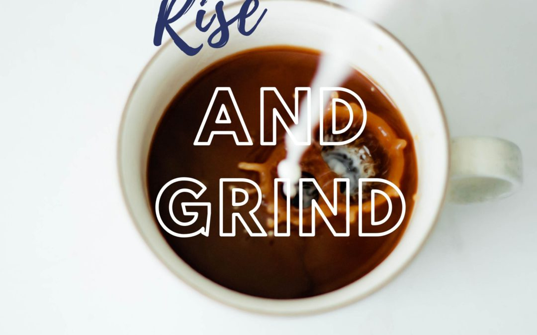 Rise and Grind During Quarantine